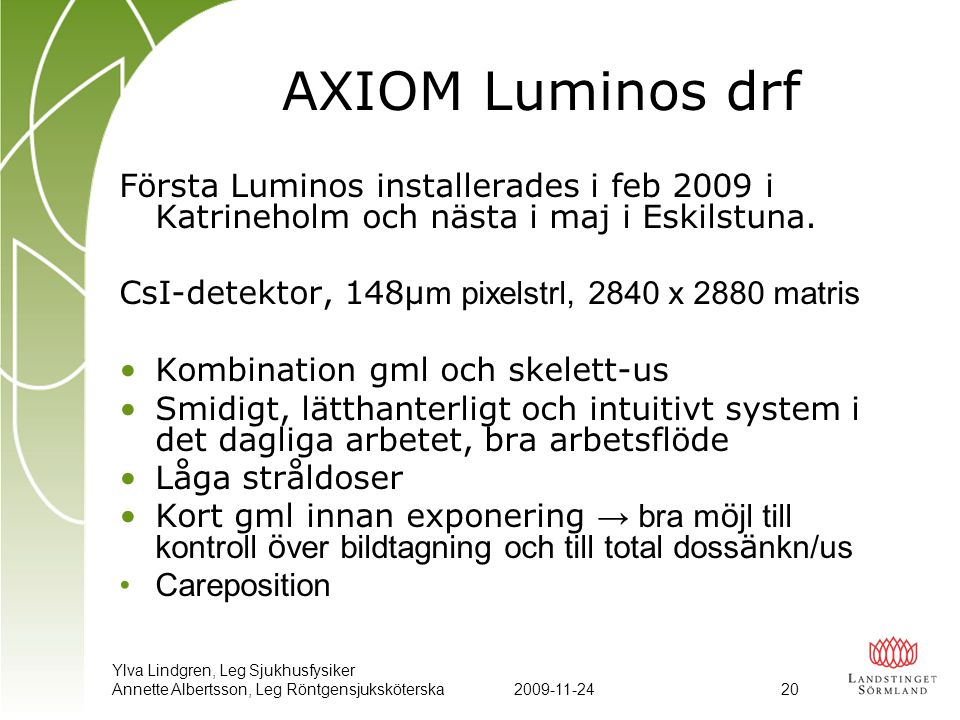 Ylva Lindgren, Leg Sjukhusfysiker Annette Albertsson, Leg Röntgensjuksköterska2009-11-24 20 AXIOM Luminos drf Första Luminos installerades i feb 2009