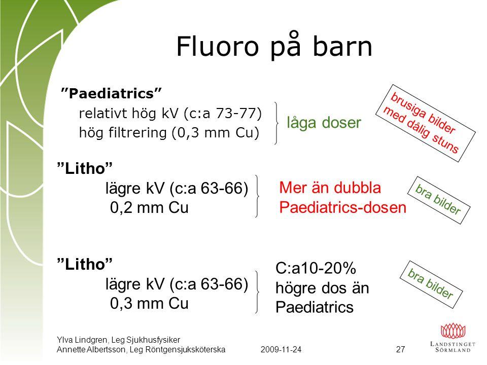 """Ylva Lindgren, Leg Sjukhusfysiker Annette Albertsson, Leg Röntgensjuksköterska2009-11-24 27 Fluoro på barn """"Paediatrics"""" relativt hög kV (c:a 73-77) h"""