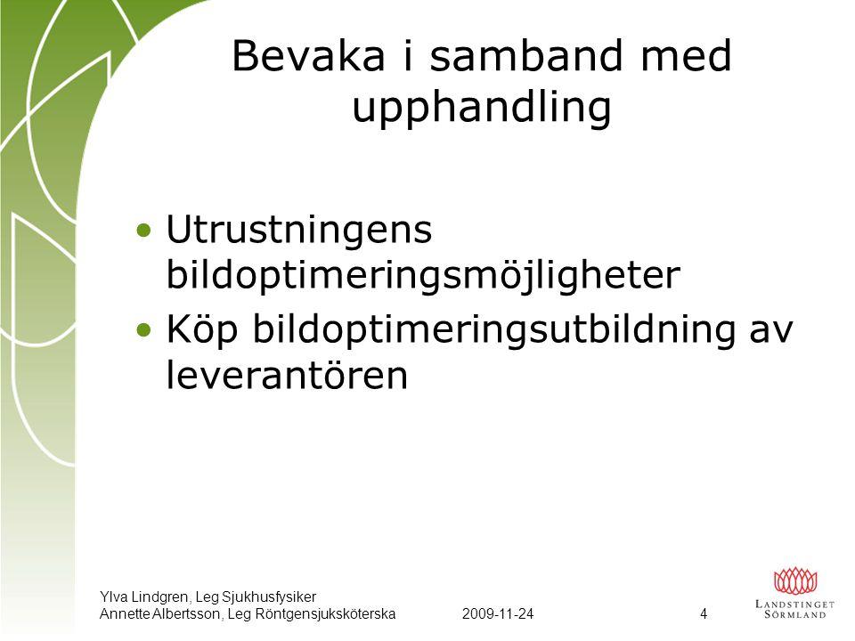 Ylva Lindgren, Leg Sjukhusfysiker Annette Albertsson, Leg Röntgensjuksköterska2009-11-24 4 Bevaka i samband med upphandling •Utrustningens bildoptimer