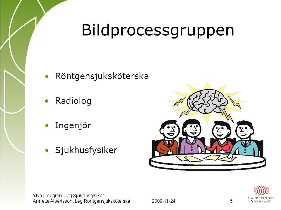 Ylva Lindgren, Leg Sjukhusfysiker Annette Albertsson, Leg Röntgensjuksköterska2009-11-24 16 Bildprocessen… Bildprocessen sätts efter en standardiserad bildtagning, rätt centrerad och väl inbländad.