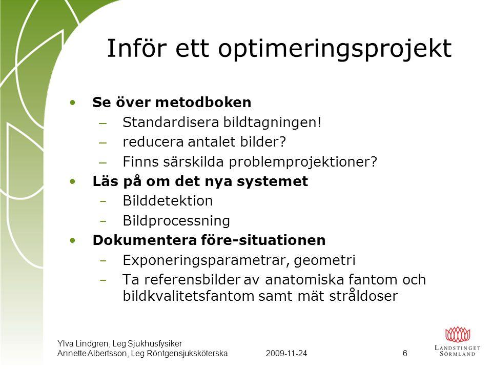 Ylva Lindgren, Leg Sjukhusfysiker Annette Albertsson, Leg Röntgensjuksköterska2009-11-24 6 Inför ett optimeringsprojekt •Se över metodboken – Standard