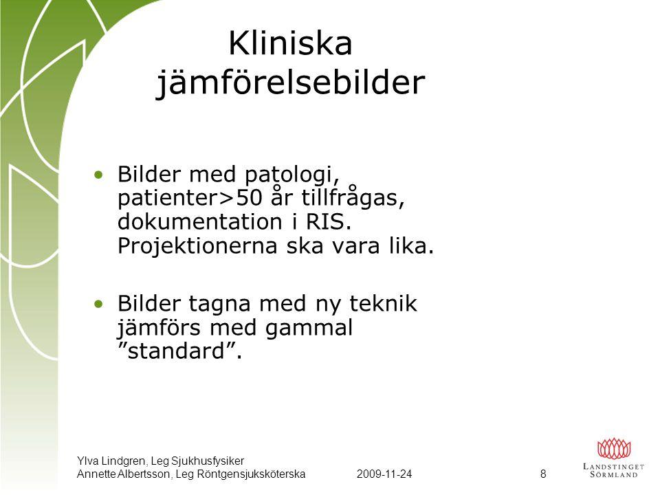 Ylva Lindgren, Leg Sjukhusfysiker Annette Albertsson, Leg Röntgensjuksköterska2009-11-24 8 Kliniska jämförelsebilder •Bilder med patologi, patienter>5