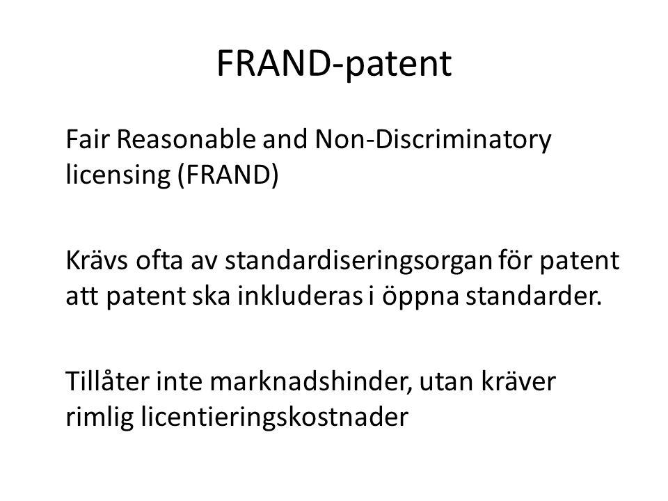 FRAND-patent Fair Reasonable and Non-Discriminatory licensing (FRAND) Krävs ofta av standardiseringsorgan för patent att patent ska inkluderas i öppna standarder.
