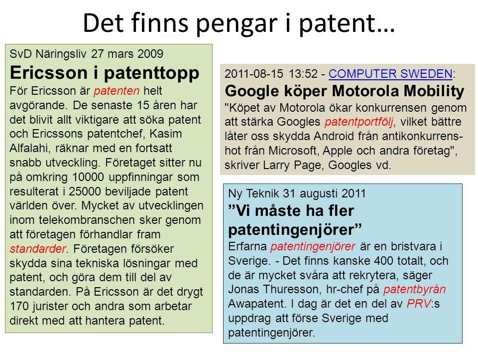 Patent Syfte • Ger incitament till utvecklare och riskkapitalister att satsa på industriell utveckling • Skall möjliggöra tidskrävande labbexperiment och utveckling av nya uppfinningar.