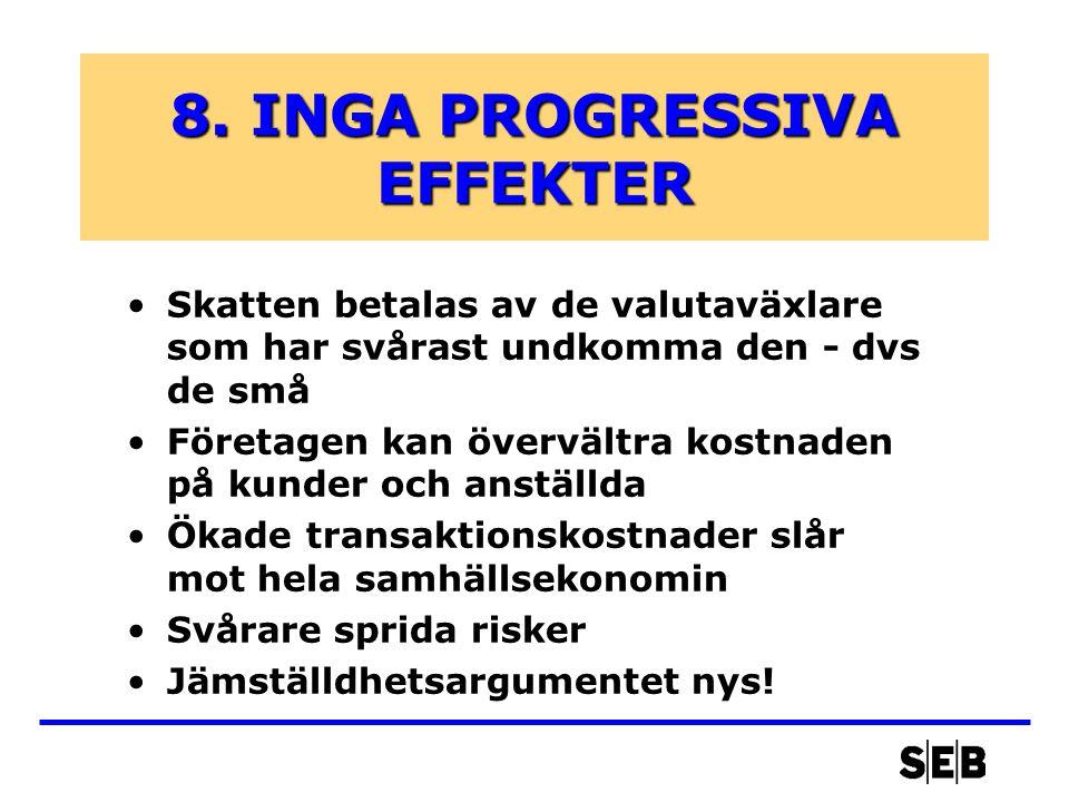 8. INGA PROGRESSIVA EFFEKTER •Skatten betalas av de valutaväxlare som har svårast undkomma den - dvs de små •Företagen kan övervältra kostnaden på kun