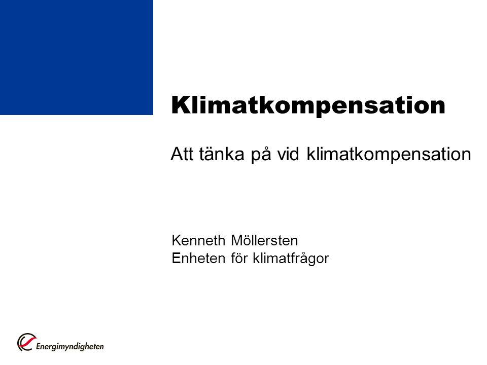 Klimatkompensation Att tänka på vid klimatkompensation Kenneth Möllersten Enheten för klimatfrågor