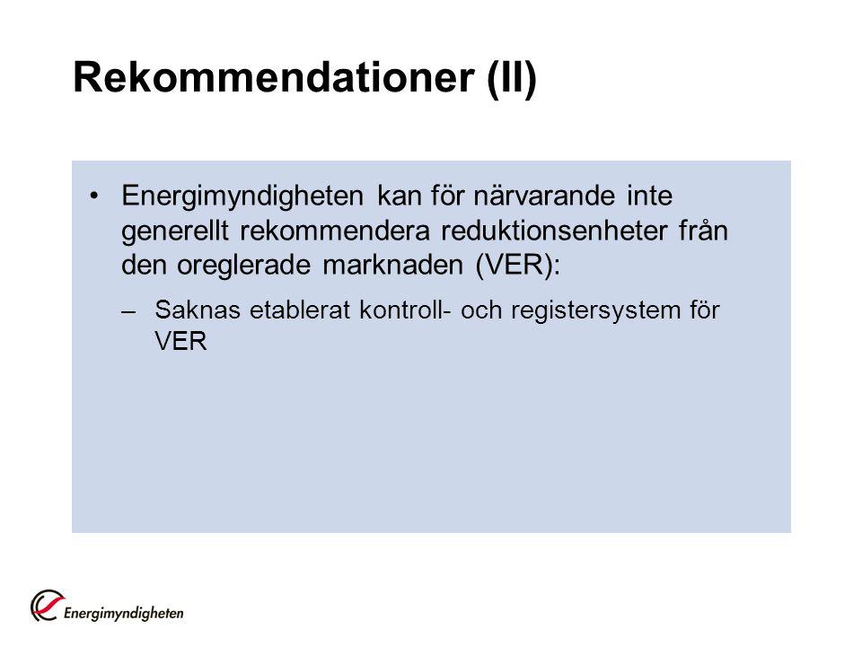 Rekommendationer (II) •Energimyndigheten kan för närvarande inte generellt rekommendera reduktionsenheter från den oreglerade marknaden (VER): –Saknas etablerat kontroll- och registersystem för VER