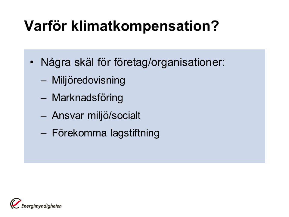 Varför klimatkompensation? •Några skäl för företag/organisationer: –Miljöredovisning –Marknadsföring –Ansvar miljö/socialt –Förekomma lagstiftning