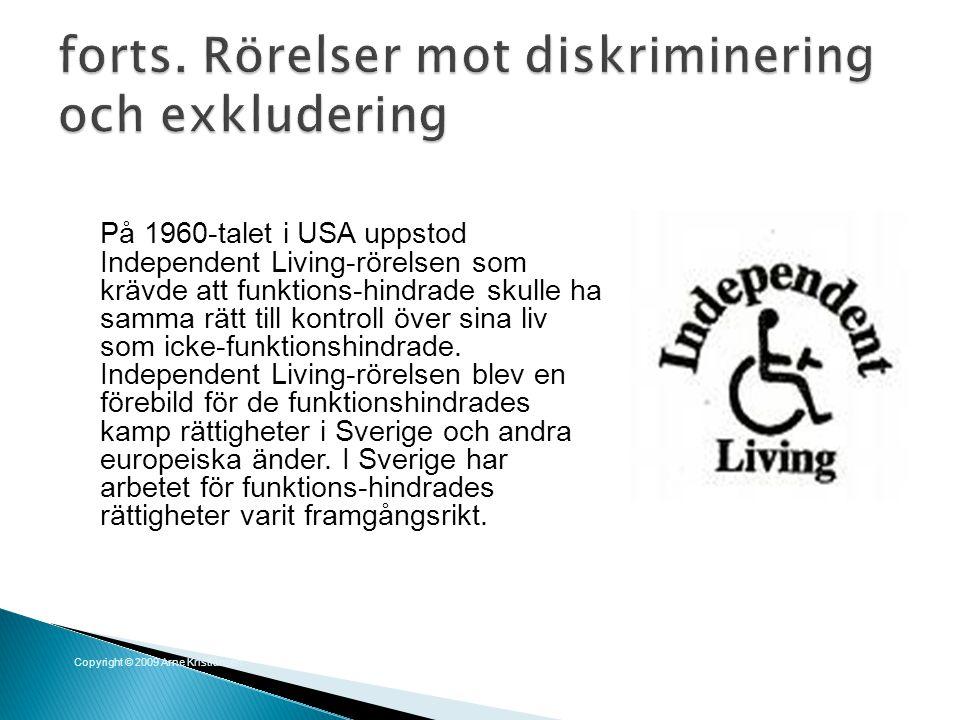 På 1960-talet i USA uppstod Independent Living-rörelsen som krävde att funktions-hindrade skulle ha samma rätt till kontroll över sina liv som icke-fu