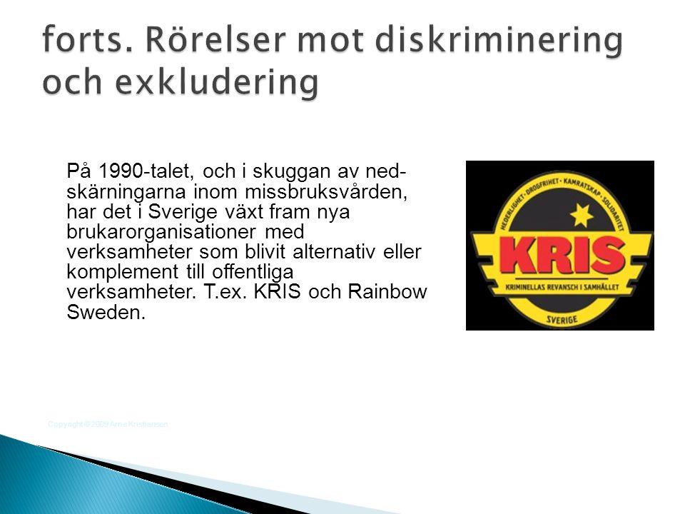 På 1990-talet, och i skuggan av ned- skärningarna inom missbruksvården, har det i Sverige växt fram nya brukarorganisationer med verksamheter som bliv