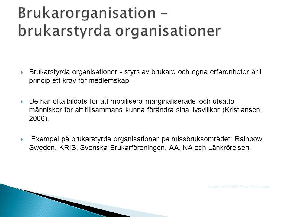  Brukarstyrda organisationer - styrs av brukare och egna erfarenheter är i princip ett krav för medlemskap.  De har ofta bildats för att mobilisera
