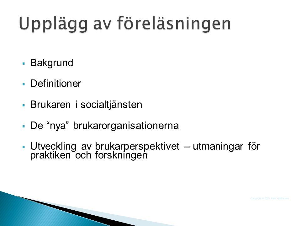   Välfärdssamhällets kris  Rörelser mot diskriminering och exkludering  Ny syn på demokrati och medborgarinflytande  Kunskaps- och metodutveckling i socialt arbete Copyright © 2009 Arne Kristiansen