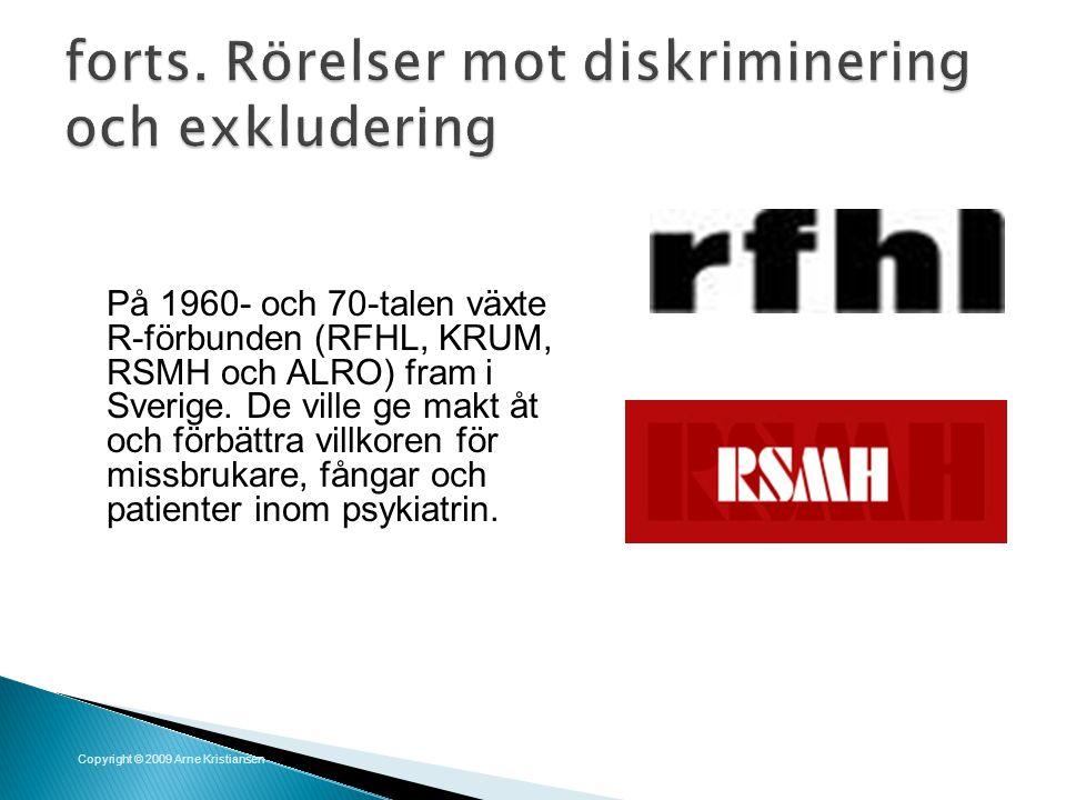 På 1960- och 70-talen växte R-förbunden (RFHL, KRUM, RSMH och ALRO) fram i Sverige. De ville ge makt åt och förbättra villkoren för missbrukare, fånga
