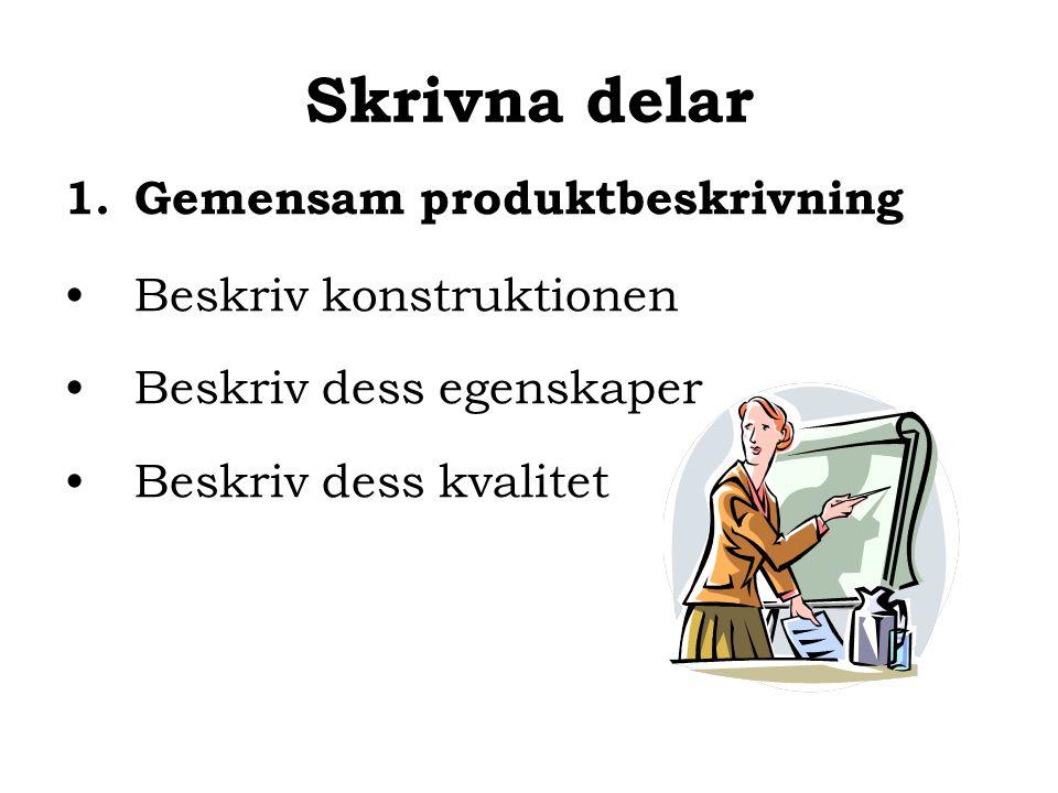 Dokumentation •Skriv en gemensam produktpresentation •Skriv en målgruppsanalys •Skriv en argumenterande text • Presentera produkten