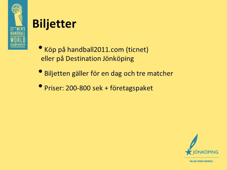 • Köp på handball2011.com (ticnet) eller på Destination Jönköping • Biljetten gäller för en dag och tre matcher • Priser: 200-800 sek + företagspaket Biljetter
