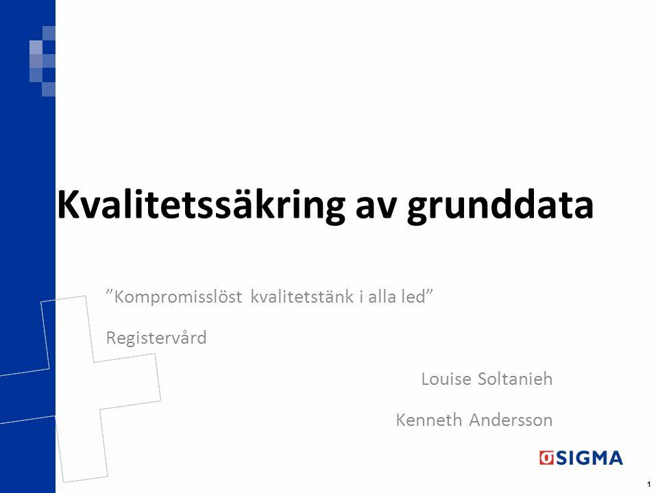 """1 Kvalitetssäkring av grunddata """"Kompromisslöst kvalitetstänk i alla led"""" Registervård Louise Soltanieh Kenneth Andersson"""