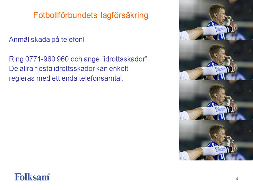 4 Anmäl skada på telefon.Ring 0771-960 960 och ange idrottsskador .