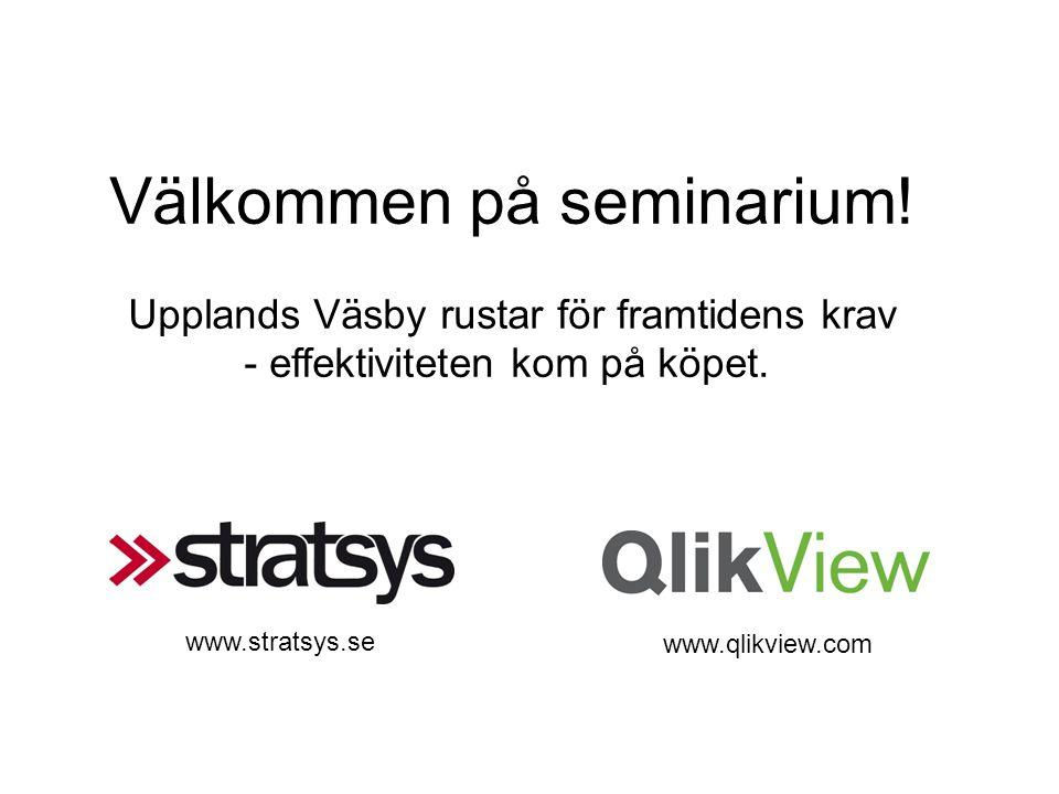 Välkommen på seminarium! Upplands Väsby rustar för framtidens krav - effektiviteten kom på köpet. www.qlikview.com www.stratsys.se
