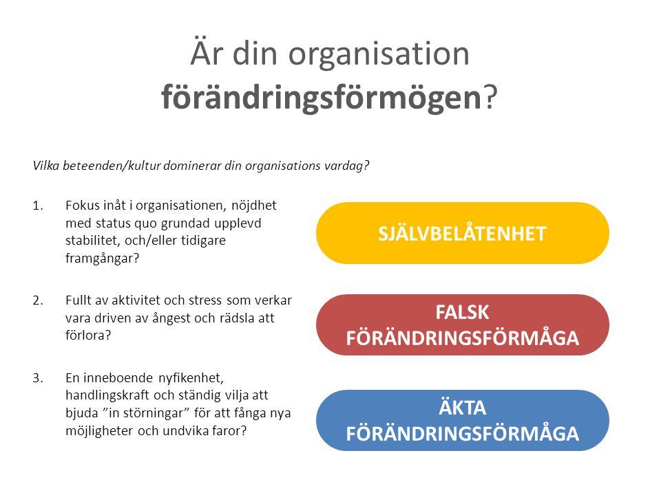 Är din organisation förändringsförmögen? 1.Fokus inåt i organisationen, nöjdhet med status quo grundad upplevd stabilitet, och/eller tidigare framgång