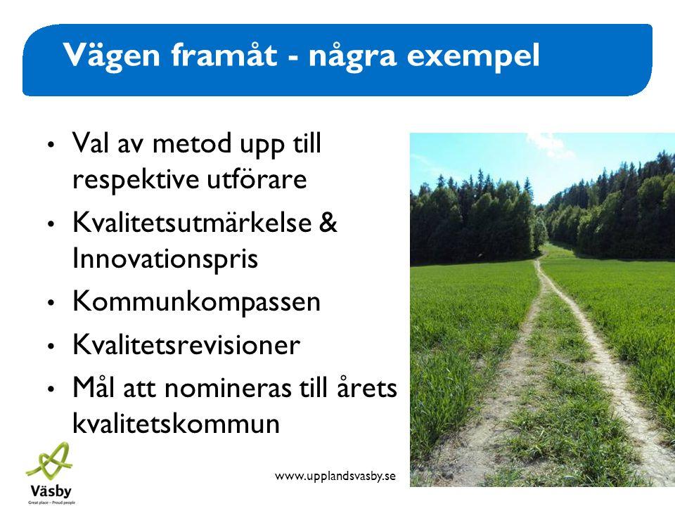 www.upplandsvasby.se Vägen framåt - några exempel • Val av metod upp till respektive utförare • Kvalitetsutmärkelse & Innovationspris • Kommunkompasse