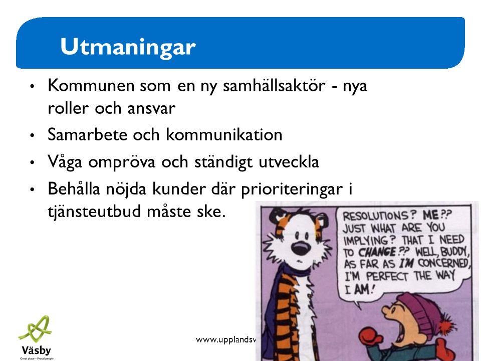 www.upplandsvasby.se Utmaningar • Kommunen som en ny samhällsaktör - nya roller och ansvar • Samarbete och kommunikation • Våga ompröva och ständigt u