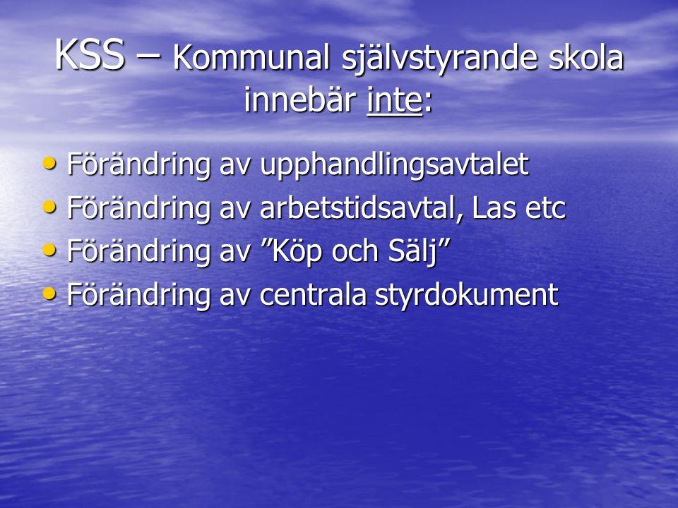"""KSS – Kommunal självstyrande skola innebär inte: • Förändring av upphandlingsavtalet • Förändring av arbetstidsavtal, Las etc • Förändring av """"Köp och"""