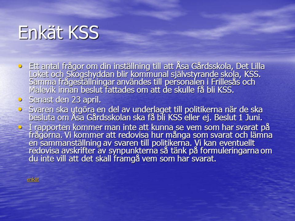 Enkät KSS • Ett antal frågor om din inställning till att Åsa Gårdsskola, Det Lilla Loket och Skogshyddan blir kommunal självstyrande skola, KSS. Samma