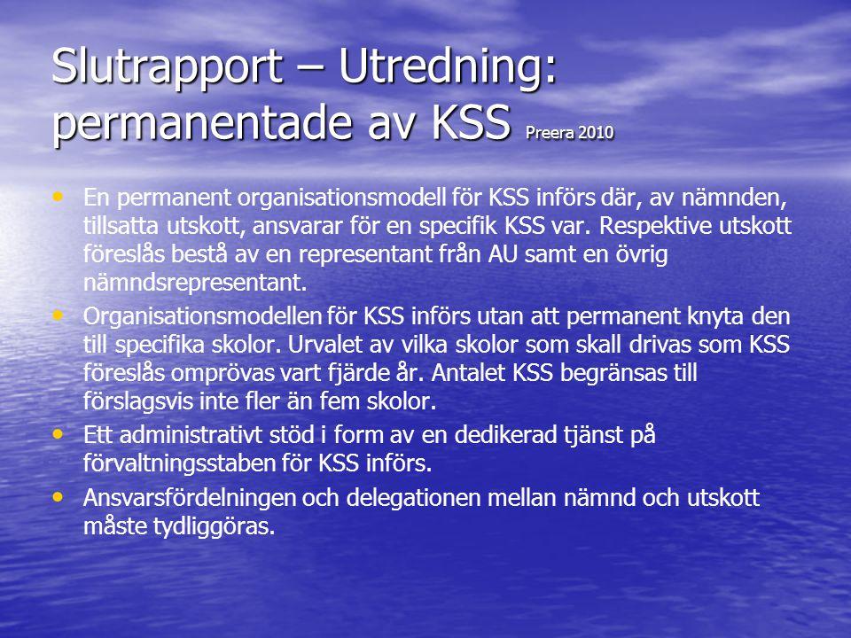 Slutrapport – Utredning: permanentade av KSS Preera 2010 • • En permanent organisationsmodell för KSS införs där, av nämnden, tillsatta utskott, ansva