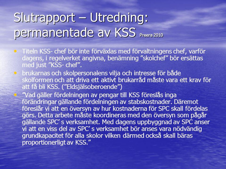 Slutrapport – Utredning: permanentade av KSS Preera 2010 • • Titeln KSS- chef bör inte förväxlas med förvaltningens chef, varför dagens, i regelverket