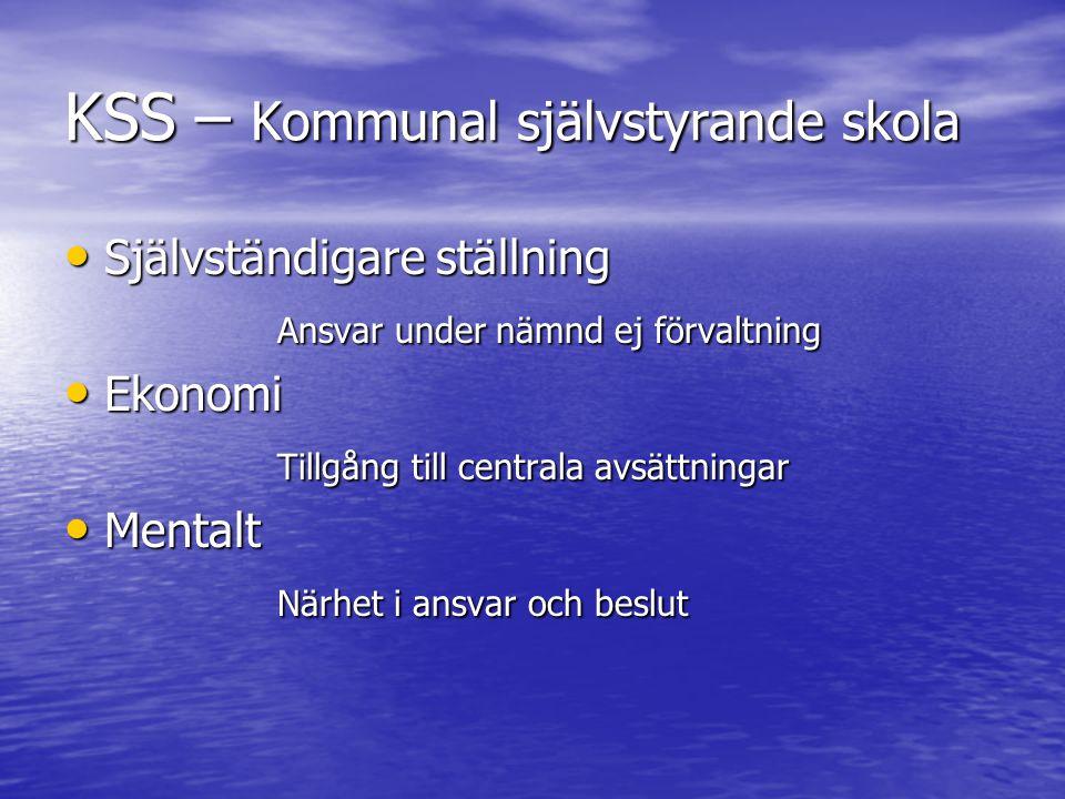 KSS – Kommunal självstyrande skola • Självständigare ställning Ansvar under nämnd ej förvaltning • Ekonomi Tillgång till centrala avsättningar • Menta