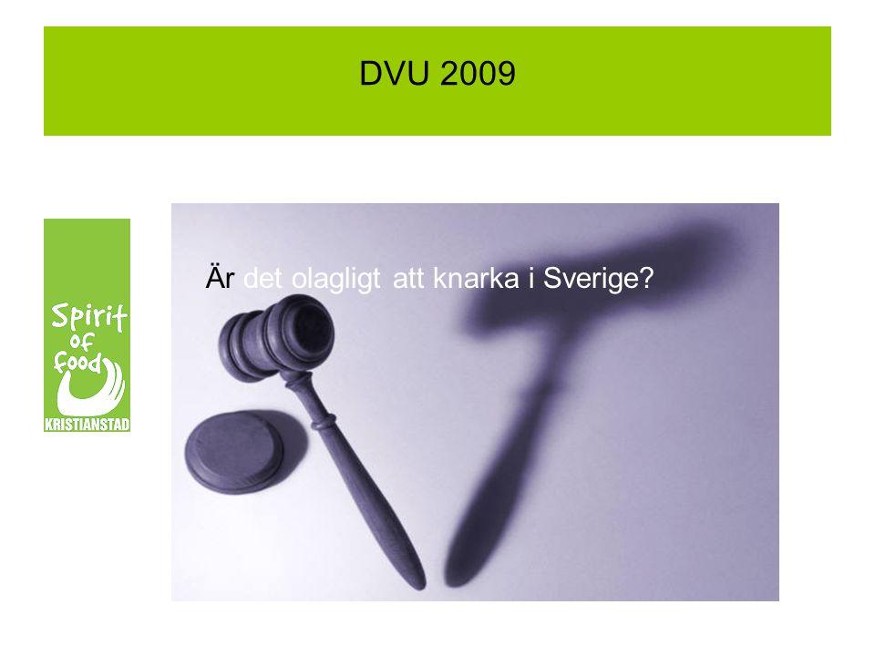 Är det olagligt att knarka i Sverige? DVU 2009