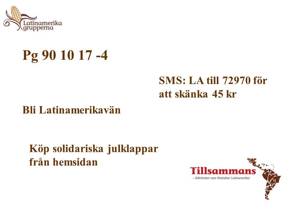Pg 90 10 17 -4 SMS: LA till 72970 för att skänka 45 kr Köp solidariska julklappar från hemsidan Bli Latinamerikavän