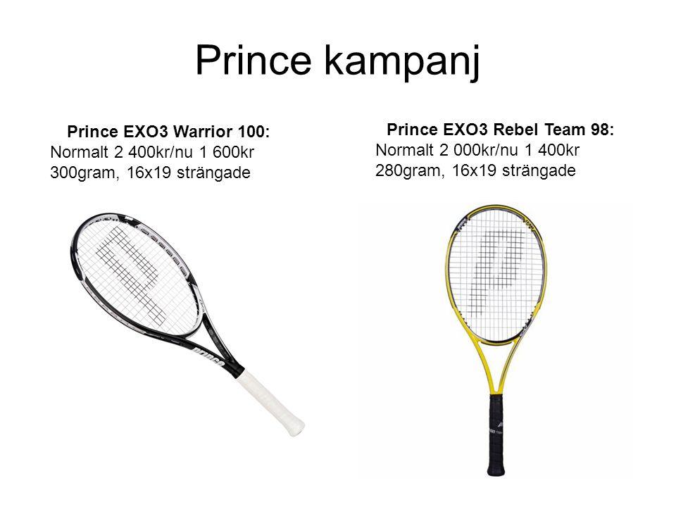 Prince kampanj Prince EXO3 Warrior 100: Normalt 2 400kr/nu 1 600kr 300gram, 16x19 strängade Prince EXO3 Rebel Team 98: Normalt 2 000kr/nu 1 400kr 280g