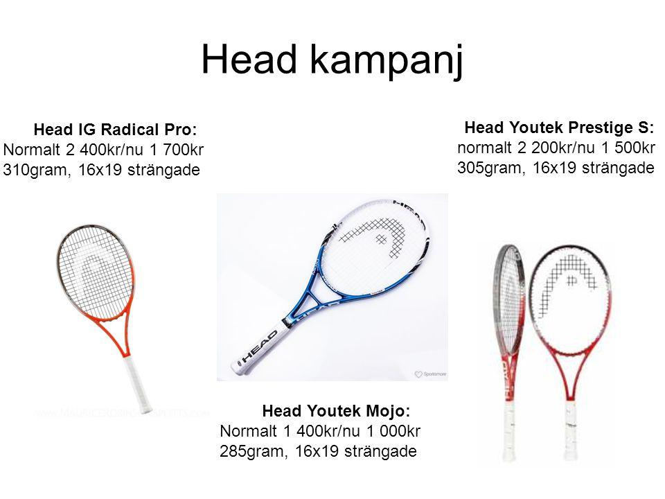 Head kampanj Head IG Radical Pro: Normalt 2 400kr/nu 1 700kr 310gram, 16x19 strängade Head Youtek Prestige S: normalt 2 200kr/nu 1 500kr 305gram, 16x1