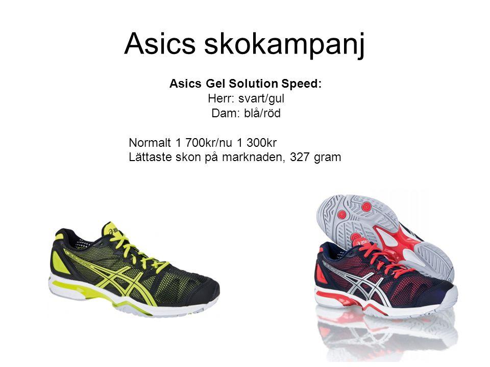 Asics skokampanj Asics Gel Solution Speed: Herr: svart/gul Dam: blå/röd Normalt 1 700kr/nu 1 300kr Lättaste skon på marknaden, 327 gram