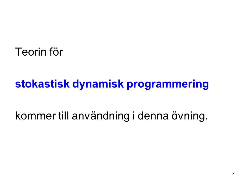 4 Teorin för stokastisk dynamisk programmering kommer till användning i denna övning.