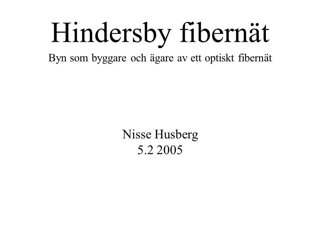 Hindersby fibernät Byn som byggare och ägare av ett optiskt fibernät Nisse Husberg 5.2 2005