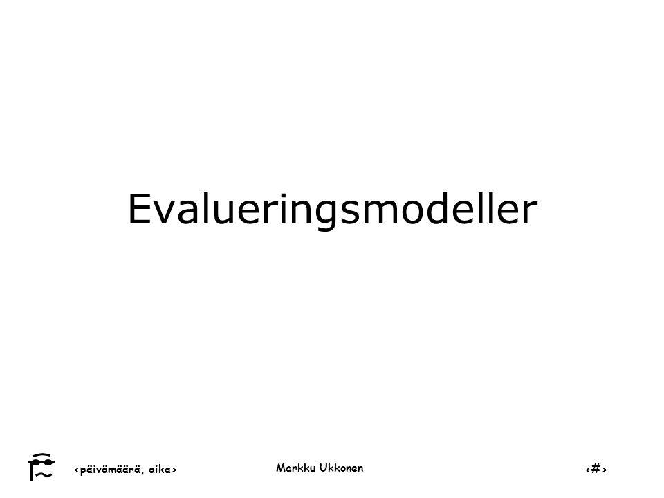 ‹päivämäärä, aika›‹#› Markku Ukkonen Evalueringsmodeller
