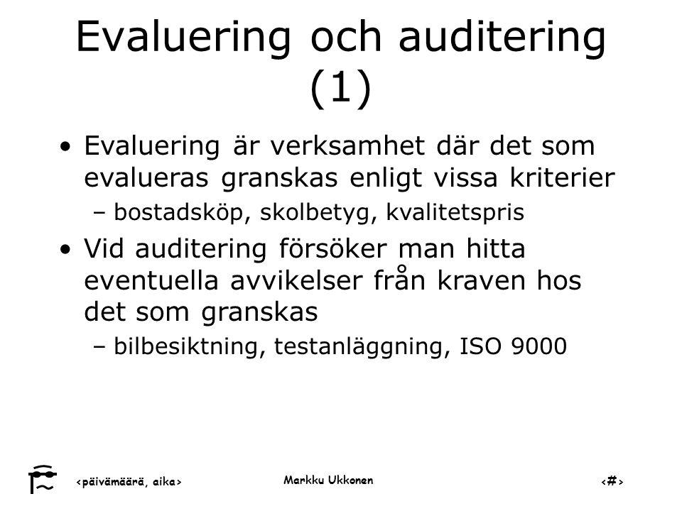 ‹päivämäärä, aika›‹#› Markku Ukkonen Evaluering och auditering (1) •Evaluering är verksamhet där det som evalueras granskas enligt vissa kriterier –bostadsköp, skolbetyg, kvalitetspris •Vid auditering försöker man hitta eventuella avvikelser från kraven hos det som granskas –bilbesiktning, testanläggning, ISO 9000