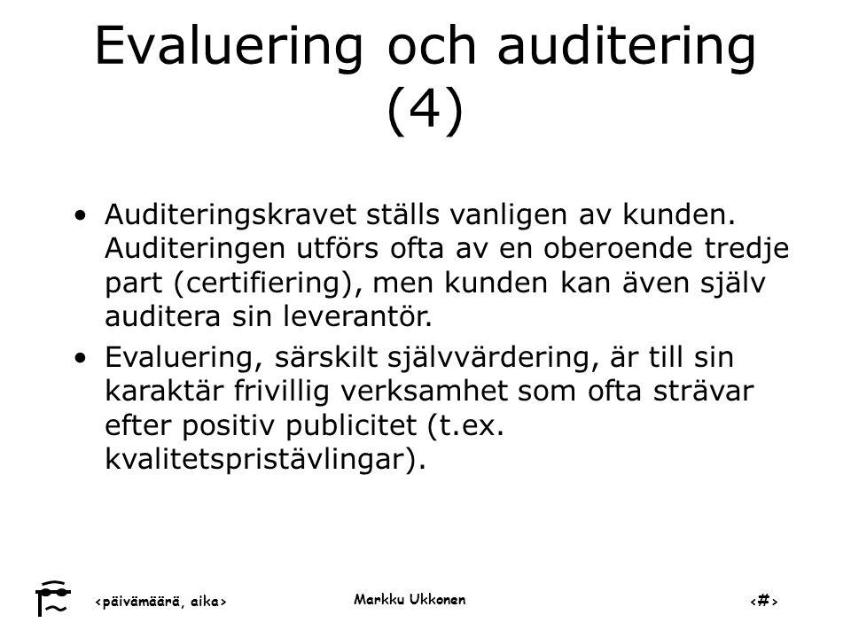 ‹päivämäärä, aika›‹#› Markku Ukkonen Evaluering och auditering (4) •Auditeringskravet ställs vanligen av kunden.