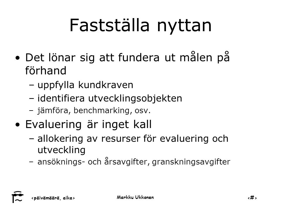 ‹päivämäärä, aika›‹#› Markku Ukkonen Fastställa nyttan •Det lönar sig att fundera ut målen på förhand –uppfylla kundkraven –identifiera utvecklingsobjekten –jämföra, benchmarking, osv.