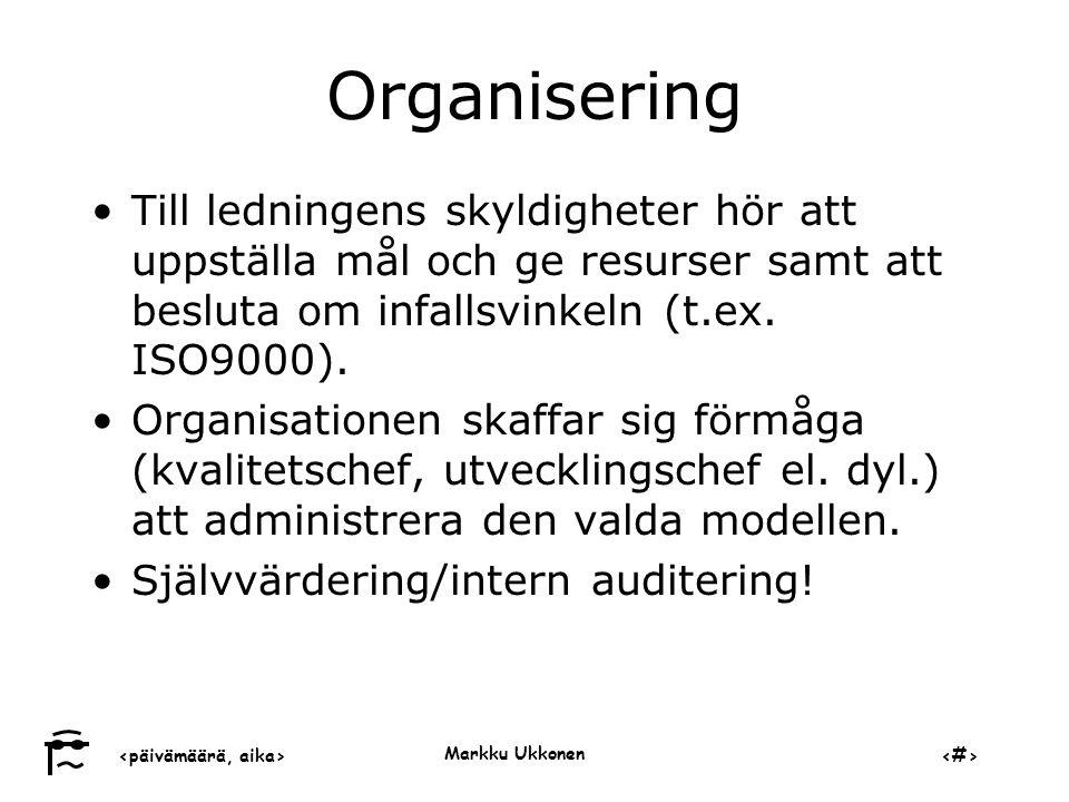 ‹päivämäärä, aika›‹#› Markku Ukkonen Organisering •Till ledningens skyldigheter hör att uppställa mål och ge resurser samt att besluta om infallsvinkeln (t.ex.