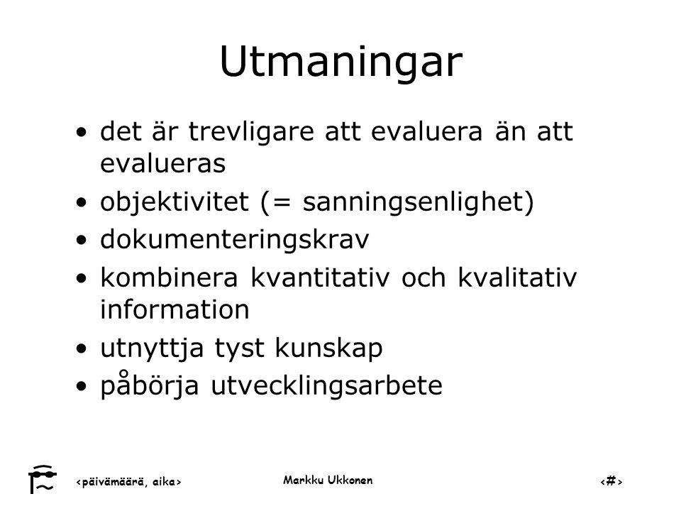‹päivämäärä, aika›‹#› Markku Ukkonen Utmaningar •det är trevligare att evaluera än att evalueras •objektivitet (= sanningsenlighet) •dokumenteringskrav •kombinera kvantitativ och kvalitativ information •utnyttja tyst kunskap •påbörja utvecklingsarbete