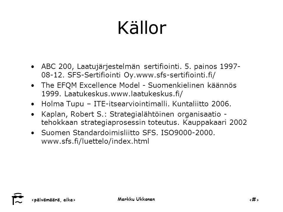 ‹päivämäärä, aika›‹#› Markku Ukkonen Källor •ABC 200, Laatujärjestelmän sertifiointi.