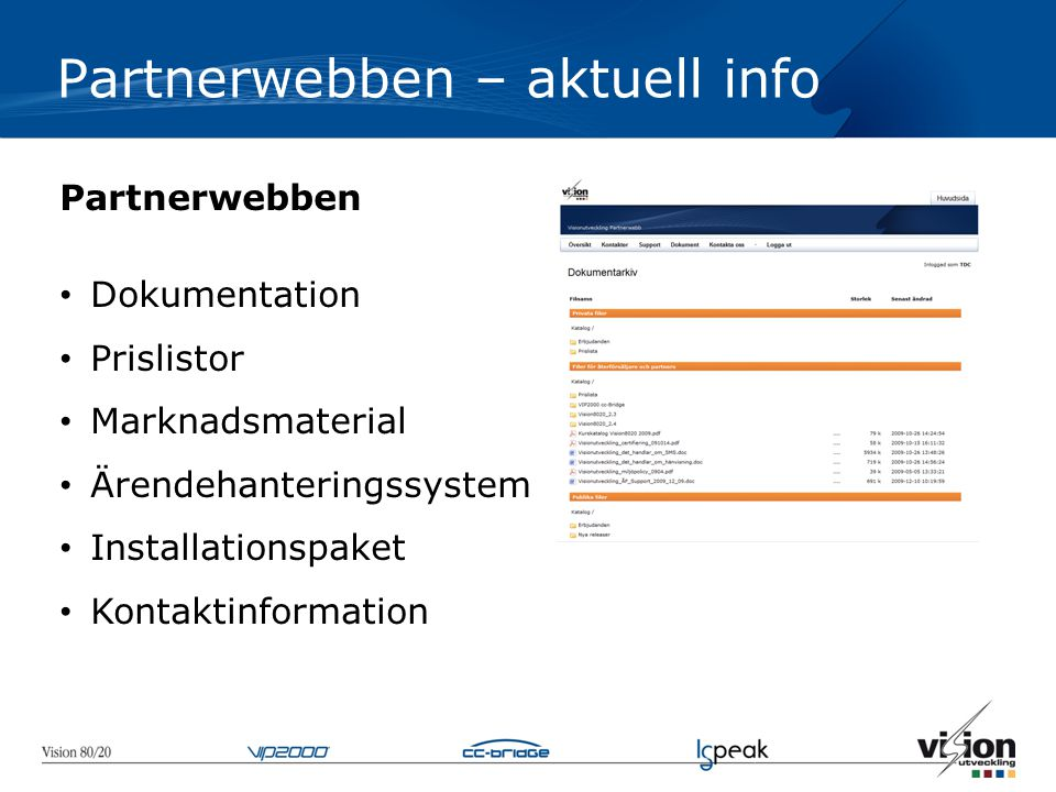 Partnerwebben – aktuell info Visionutveckling Partnerwebben • Dokumentation • Prislistor • Marknadsmaterial • Ärendehanteringssystem • Installationspaket • Kontaktinformation