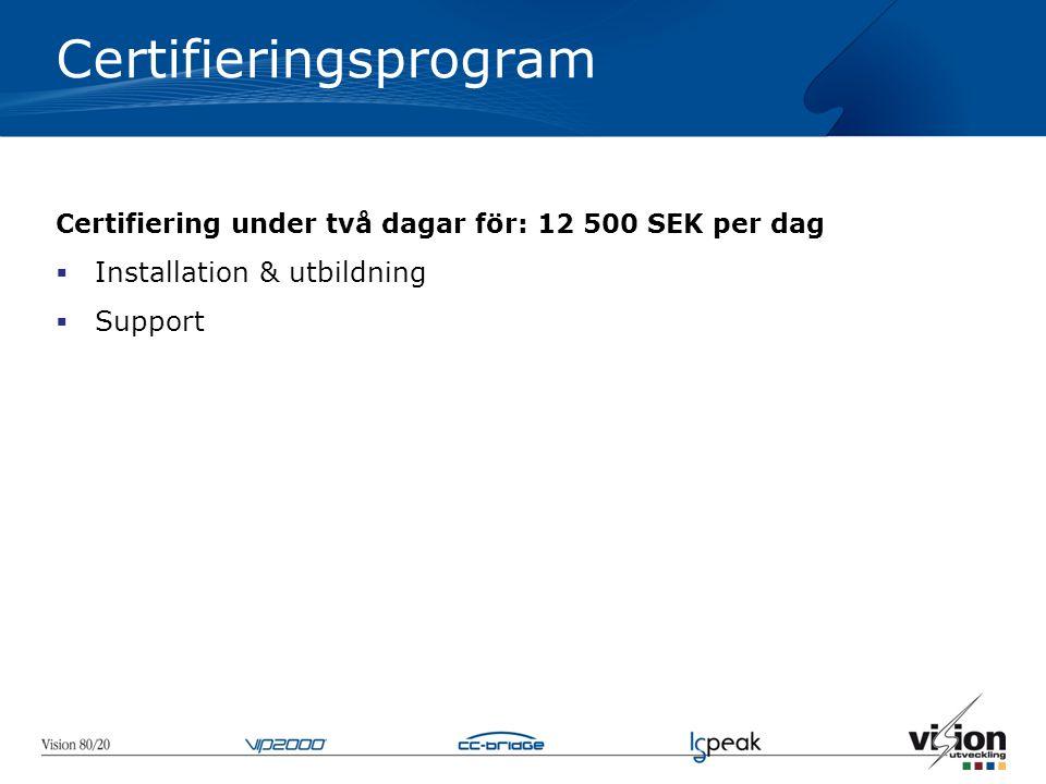 Certifieringsprogram Certifiering under två dagar för: 12 500 SEK per dag  Installation & utbildning  Support
