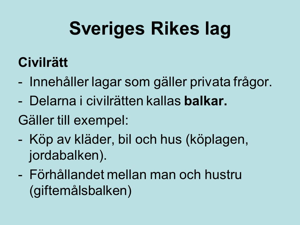 Sveriges Rikes lag Civilrätt -Innehåller lagar som gäller privata frågor. -Delarna i civilrätten kallas balkar. Gäller till exempel: -Köp av kläder, b