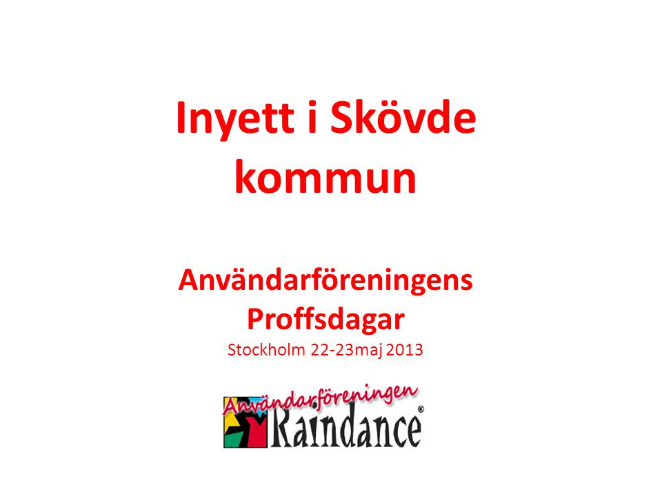 © Logica 2010. All rights reserved Inyett i Skövde kommun Användarföreningens Proffsdagar Stockholm 22-23maj 2013