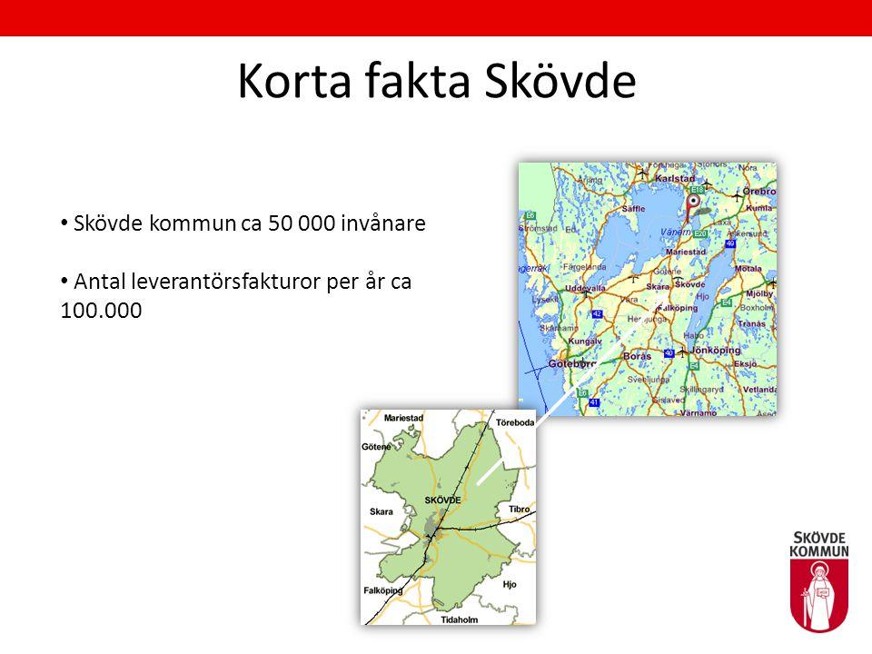 Korta fakta Skövde • Skövde kommun ca 50 000 invånare • Antal leverantörsfakturor per år ca 100.000