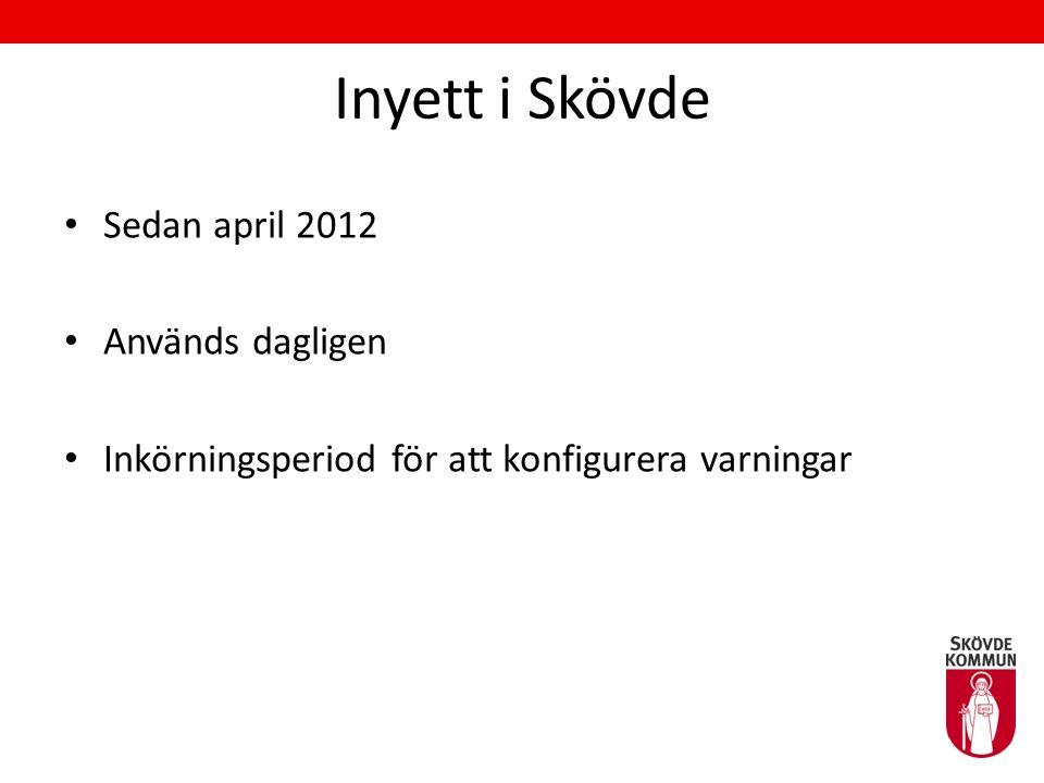 Inyett i Skövde • Sedan april 2012 • Används dagligen • Inkörningsperiod för att konfigurera varningar